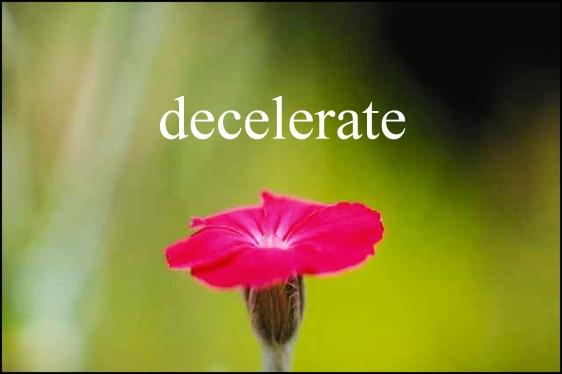 decelerate